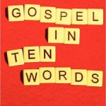 "Crystal Clear New Covenant Grace: Book Review ""The Gospel in Ten Words"""