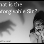What is the Unforgivable Sin? And Have You Blasphemed Against the Holy Spirit? (part 2/2)