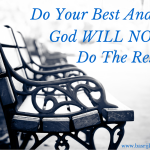 Do Your Best And…God WILL NOT Do The Rest